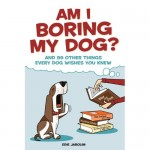 Book Review: Am I Boring My Dog?