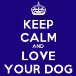 Keep Calm – Good for the Dog; Good for You