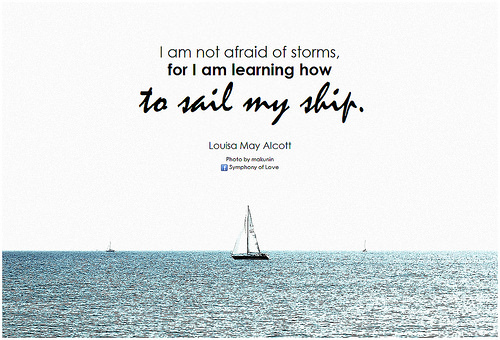 I won't fear storms because I'm learning to sail my ship.